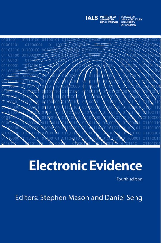 Electronic Evidence. 4th edition. Edited by Stephen Mason and Daniel Seng